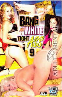 Bang My White Tight Ass 9 | Adult Rental
