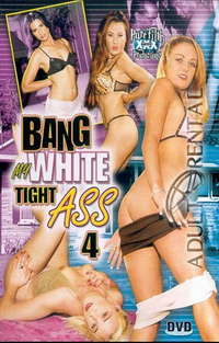Bang My White Tight Ass 4 | Adult Rental