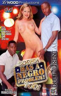 Sophia Has A Negro Problem! Too! | Adult Rental