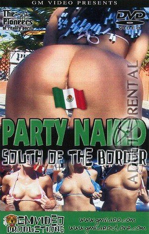 Party Naked South Of The Border Porn Video