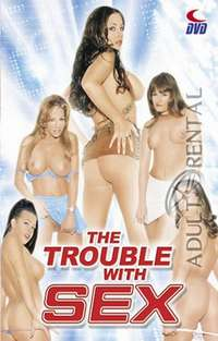 The Trouble With Sex | Adult Rental