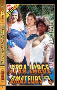 Xtra Large Amateurs 3 | Adult Rental