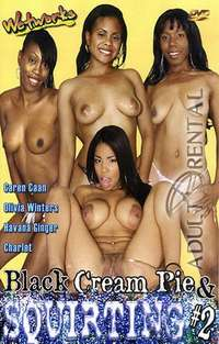 Black Cream Pie & Squirting 2 | Adult Rental