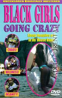 Black Girls Going Crazy | Adult Rental