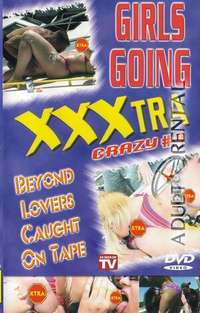 Girls Going XXXtra Crazy 9 | Adult Rental