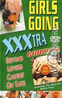 Girls Going XXXtra Crazy 2 | Adult Rental