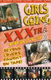 Girls Going XXXtra Crazy 4 | Adult Rental