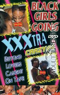 Black Girls Going XXXtra Crazy 4