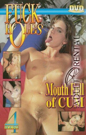 Fuck Holes: Mouth Full Of Cum Porn Video Art