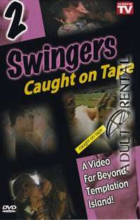 Swingers Caught On Tape 2 | Adult Rental