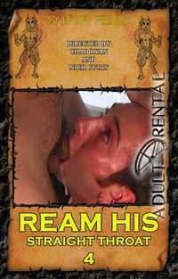 Ream His Straight Throat 4 | Adult Rental