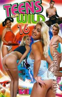 Teens Goin' Wild 16 | Adult Rental