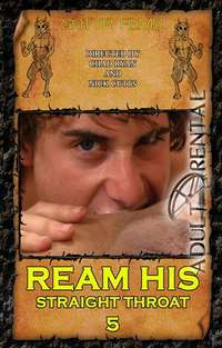 Ream His Straight Throat 5 | Adult Rental