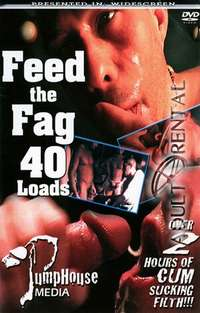 Feed The Fag 40 Loads | Adult Rental