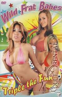 Wild Frat Babes: Triple The Fun | Adult Rental