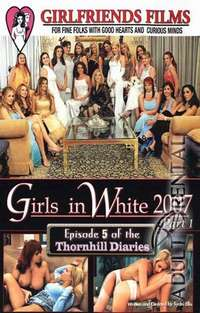 Girls In White 2007: Thornhill Diaries 5 | Adult Rental