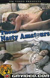 Those Nasty Amateurs | Adult Rental