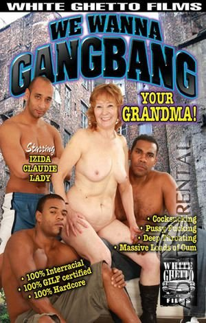 We Wanna Gangbang Your Grandma Porn Video