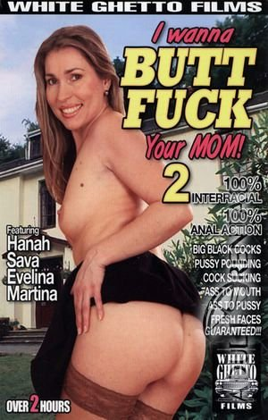 I Wanna Butt Fuck Your Mom 2 Porn Video