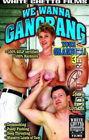 We Wanna Gangbang Your Grandma 3 Porn Video Art