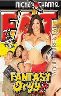 Fat Fantasy Orgy 2 | Adult Rental