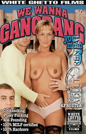 We Wanna Gangbang Your Mom 5 Porn Video Art