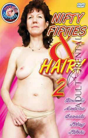 Nifty Fifties & Hairy 2 Porn Video Art