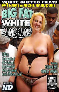 Big Fat White Gangbang  | Adult Rental