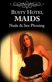 Busty Hotel Maids - Nude & Sex Pleasing | Adult Rental