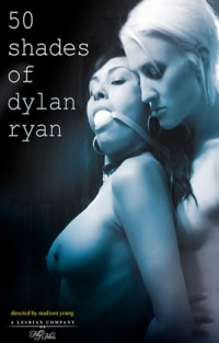 50 Shades of Dylan Ryan | Adult Rental